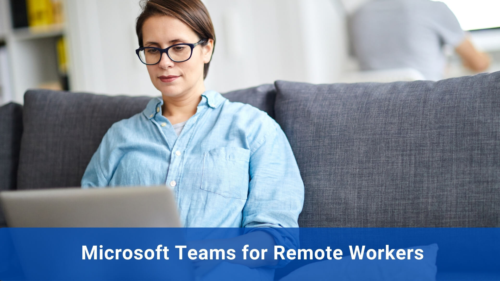 Microsoft Teams for Remote Workers